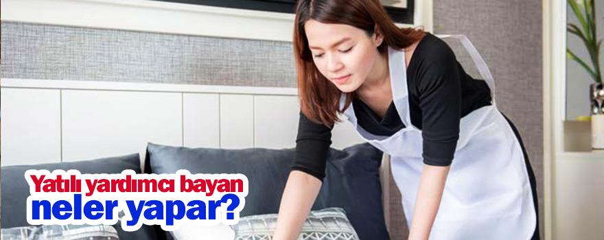 Yatılı Yardımcı Bayan Nasıl Çalışır ? Görevleri Nelerdir ?