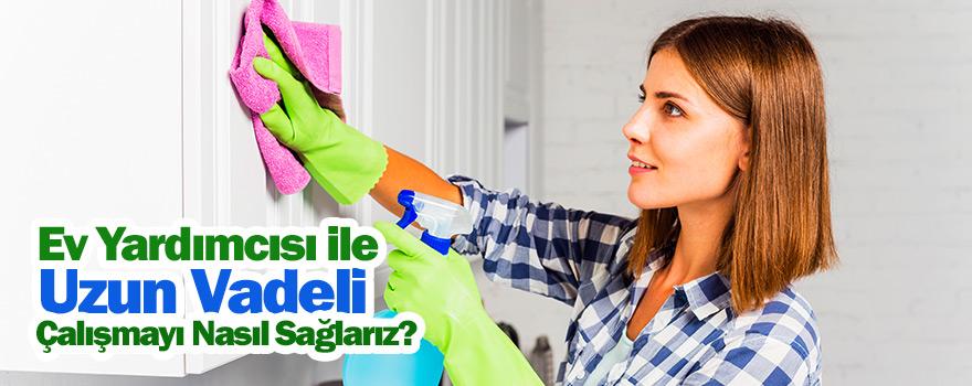 Ev yardımcısı ile uzun vadeli çalışmayı nasıl sağlarsınız?